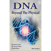 DNA: Beyond The Physical (TEACHINGS FROM THE GREAT WHITE BROTHERHOOD Book 6)