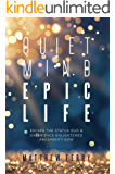 Quiet Mind Epic Life: Escape The Status Quo & Experience Enlightened Prosperity Now
