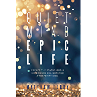 Quiet Mind Epic Life: Escape The Status Quo & Experience Enlightened Prosperity Now (English Edition)