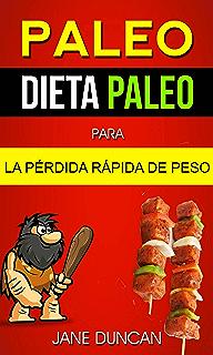 Paleo: Dieta Paleo para la Pérdida Rápida de Peso (Spanish Edition)