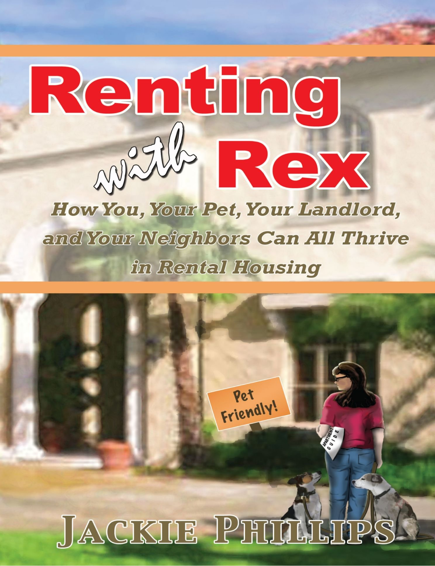 Renting With Rex: How You, Your Dog, Your Landlord And Your Neighbors Can All Thrive In Rental Housing ebook
