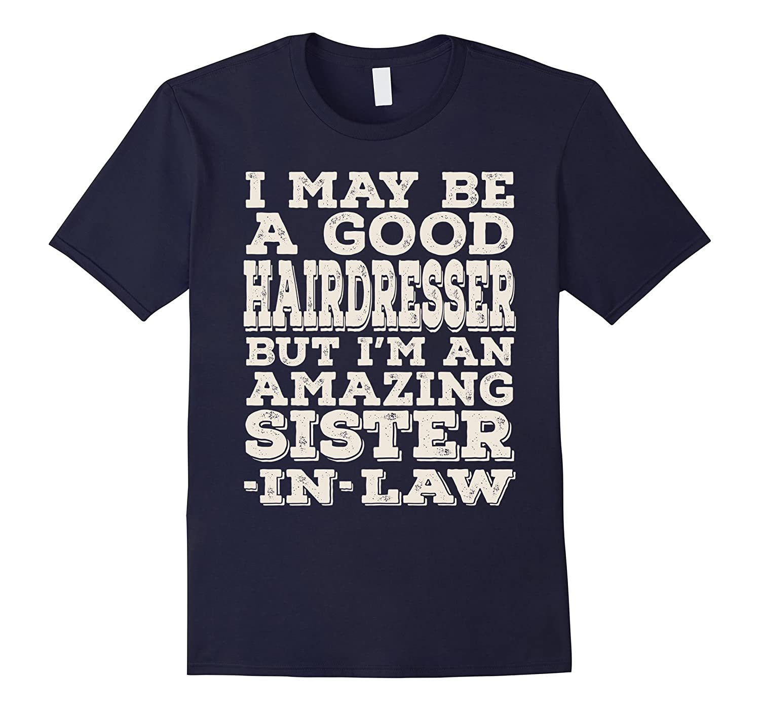 A Good Hairdresser But Im An Amazing Sister-In-Law Tee-PL