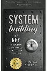 System Building: The Key To Resolving Every Problem And Attaining Every Goal Kindle Edition