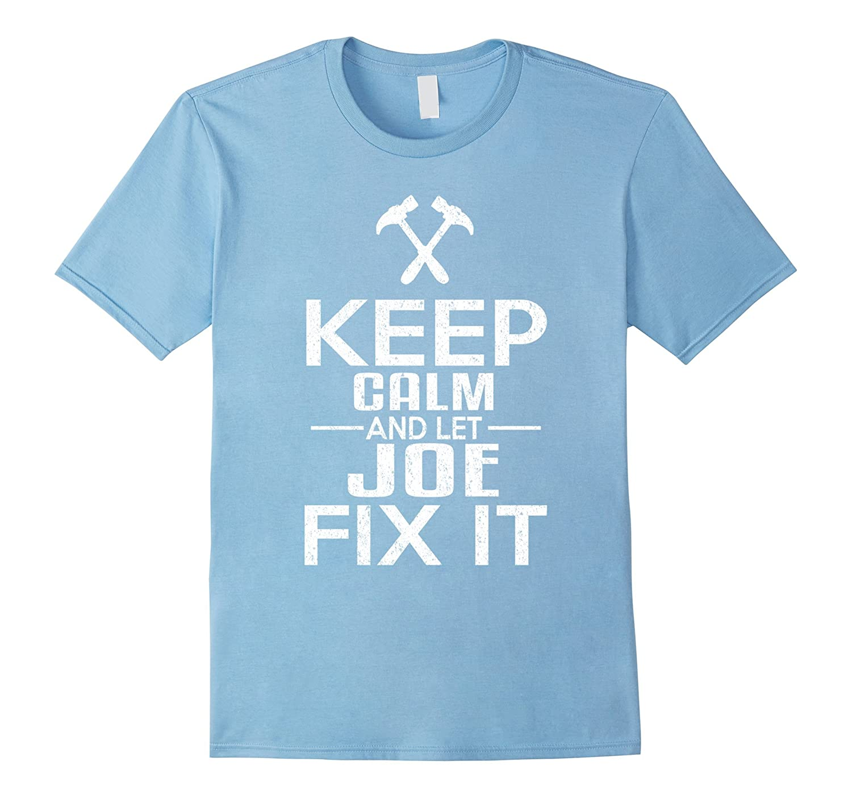 Keep Calm And Let Joe Fix It Funny Handyman T-Shirt