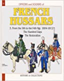 French Hussars Vol 3:: From the 9th to the 14th Regiment, 1804-1818: 1804-1818 v. 3 (Officers & Soldiers)