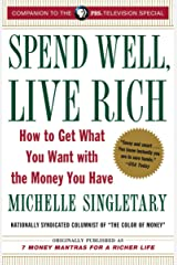 Spend Well, Live Rich (previously published as 7 Money Mantras for a Richer Life): How to Get What You Want with the Money You Have Paperback