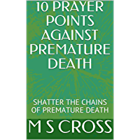 10 PRAYER POINTS AGAINST PREMATURE DEATH: SHATTER THE CHAINS OF PREMATURE DEATH