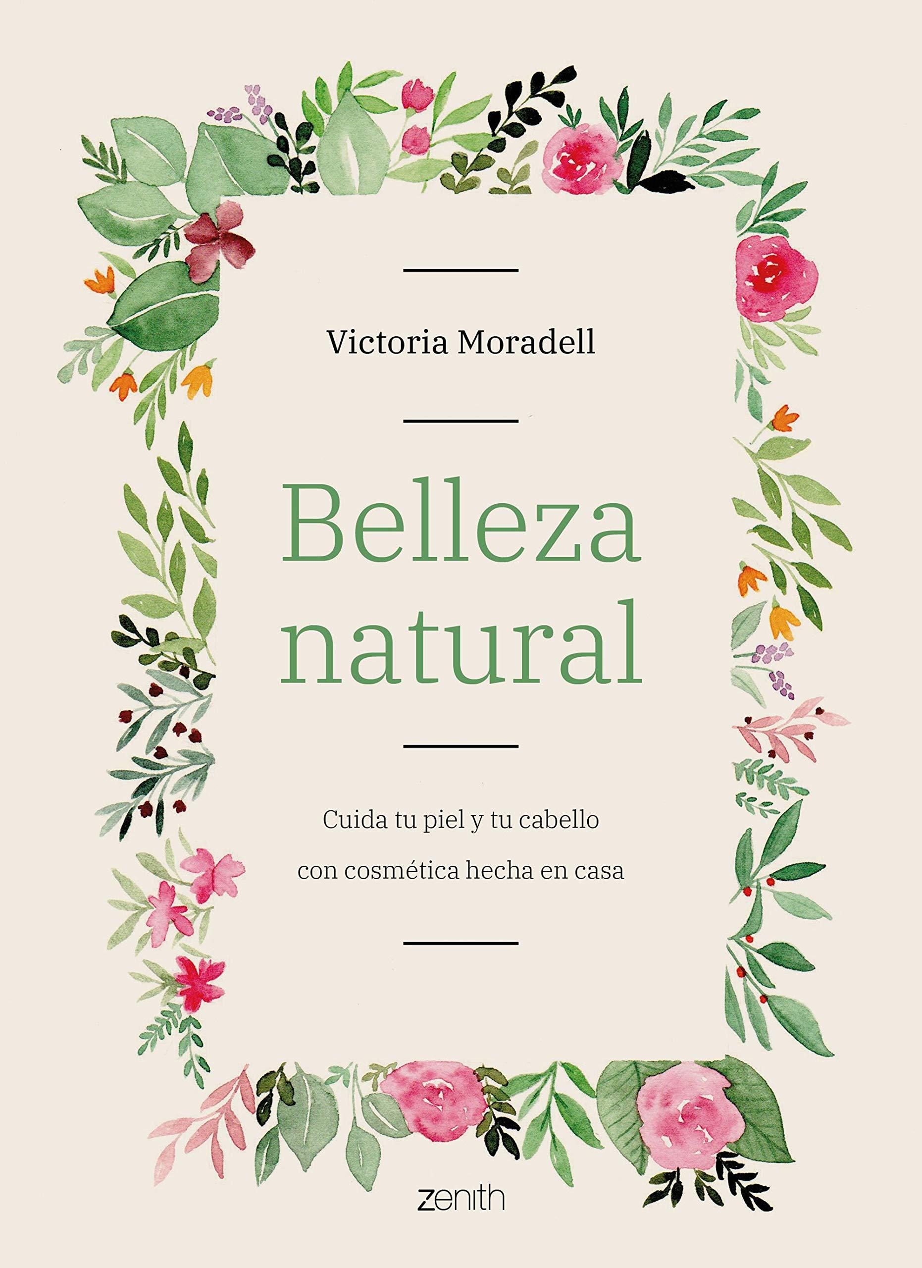 Belleza natural: Cuida tu piel y tu cabello con cosmética hecha en casa (Zenith Her)