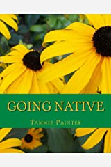 Going Native: Small Steps to a Healthy Garden Kindle Edition