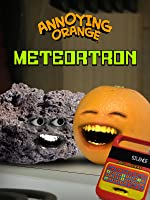 Annoying Orange - Meteortron