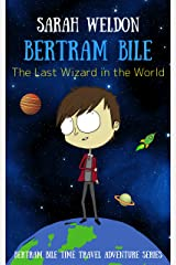 The Last Wizard in the World (Bertram Bile Time Travel Adventure Series Book 1) Kindle Edition