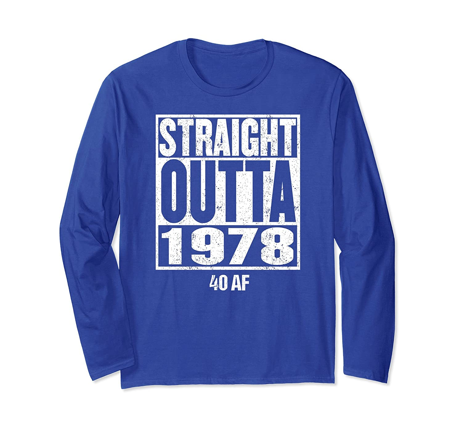 40th Birthday STRAIGHT OUTTA 1978 Long Sleeve Shirt 40 AF-alottee gift