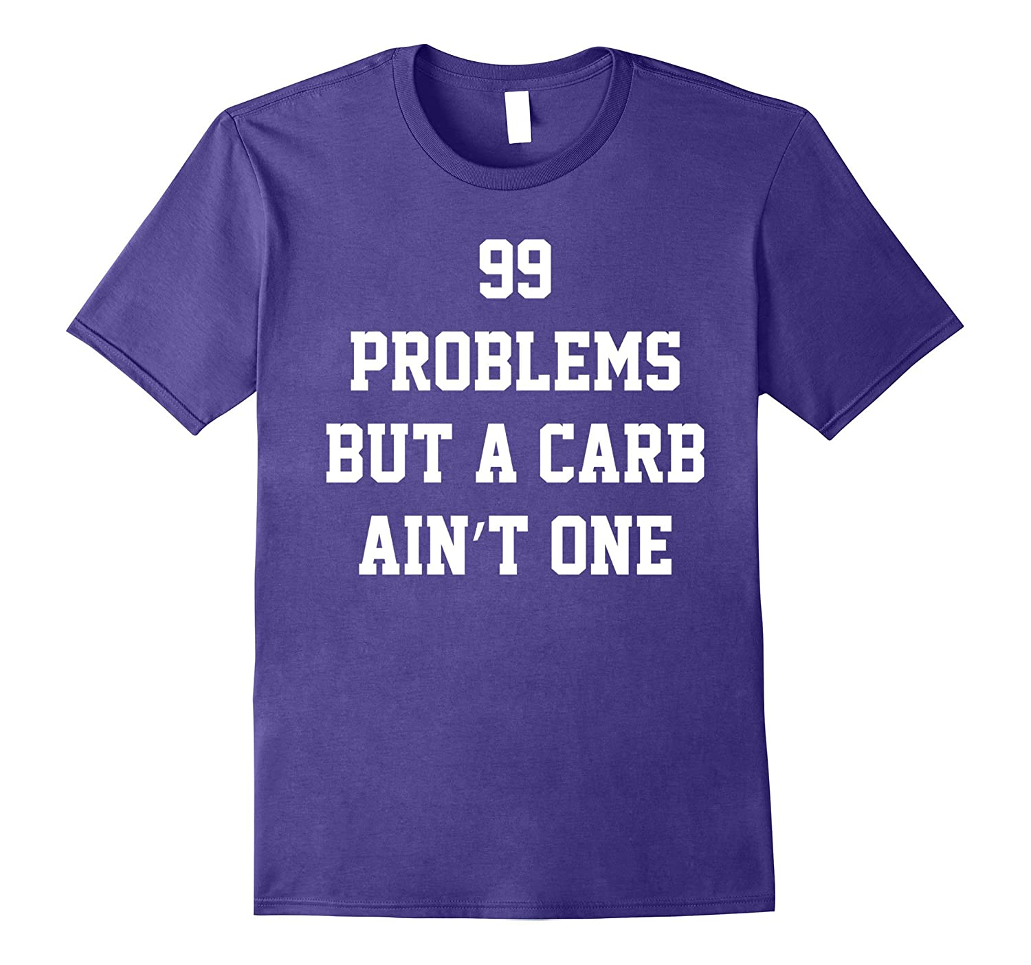 99 Problems But A Carb Ain't One Shirt-BN