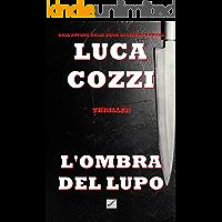 L'OMBRA DEL LUPO (Thriller): Un romanzo poliziesco avvincente, un giallo appassionante tra mistero ed emozioni - La prima indagine di Nick La Torre