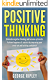 Positive thinking: Eliminate negative thinking and become optimistic. Achieve happiness & success by improving your mind-set and building confidence (Tips, Happiness, Health, Quotes)