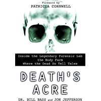 Death's Acre: Inside the Legendary Forensic Lab-The Body Farm-Where The Dead Do Tell Tales