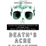 Death's Acre: Inside the Legendary Forensic Lab the Body Farm Where the Dead Do Tell Tales