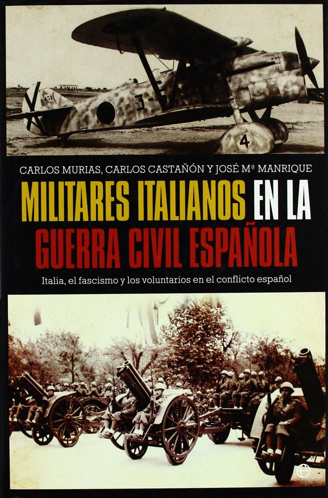Militares italianos en la Guerra civil española Historia Del Siglo Xx: Amazon.es: Murias, Carlos, Castañon, Carlos, Manrique, Jose Maria: Libros