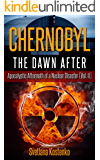 CHERNOBYL - THE DAWN AFTER: Apocalyptic Aftermath of a Nuclear Disaster (Vol. II)