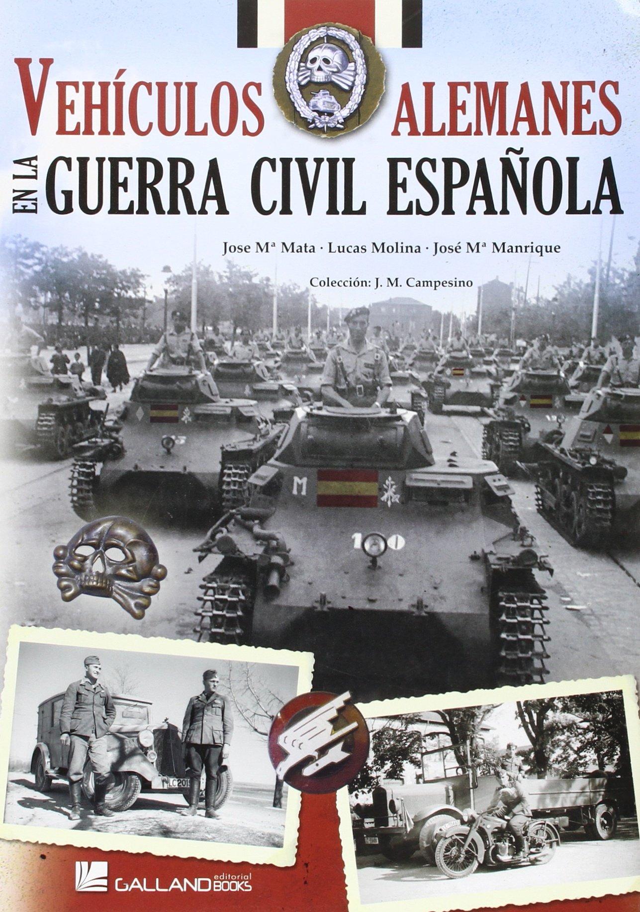 Vehículos Alemanes En La Guerra Civil Española: Amazon.es: Mata Duaso, José María, Molina Franco, Lucas, Manrique García, José María: Libros