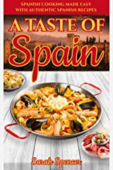 A Taste of Spain: Traditional Spanish Cooking Made Easy with Authentic Spanish Recipes (Best Recipes from Around the World) Kindle Edition