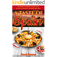 A Taste of Spain: Traditional Spanish Cooking Made Easy with Authentic Spanish Recipes (Best Recipes from Around the…