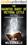 The Haunted Diary of Victoria Little (A Mike Travis Paranormal Investigation Book 5)