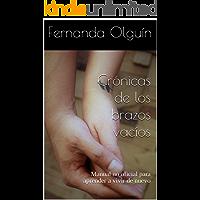Crónicas de los brazos vacíos: Manual no oficial para aprender a vivir de nuevo