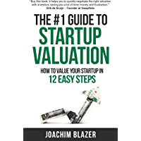 The #1 Guide to Startup Valuation: How to Value Your Startup in 12 Easy Steps (English Edition)