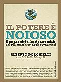 Il potere è noioso: Il mondo globalizzato raccontato  dal più anarchico degli economisti