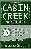 The Secret of the Junkyard Shadow (Cabin Creek Mysteries Book 6)