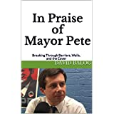 In Praise of Mayor Pete: Breaking Through Barriers, Walls,and the Cover