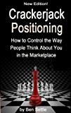 Crackerjack Positioning - How To Control the Way People Think About You in the Marketplace (English Edition)