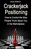 Crackerjack Positioning - How To Control the Way People Think About You in the Marketplace