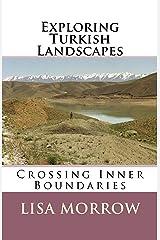 Exploring Turkish Landscapes: Crossing Inner Boundaries Kindle Edition