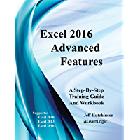 Excel 2016 Advanced Features: Supports Excel 2010, 2013, and 2016 (Excel 2016 Level 3)