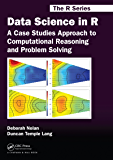 Data Science in R: A Case Studies Approach to Computational Reasoning and Problem Solving (Chapman & Hall/CRC The R Series)