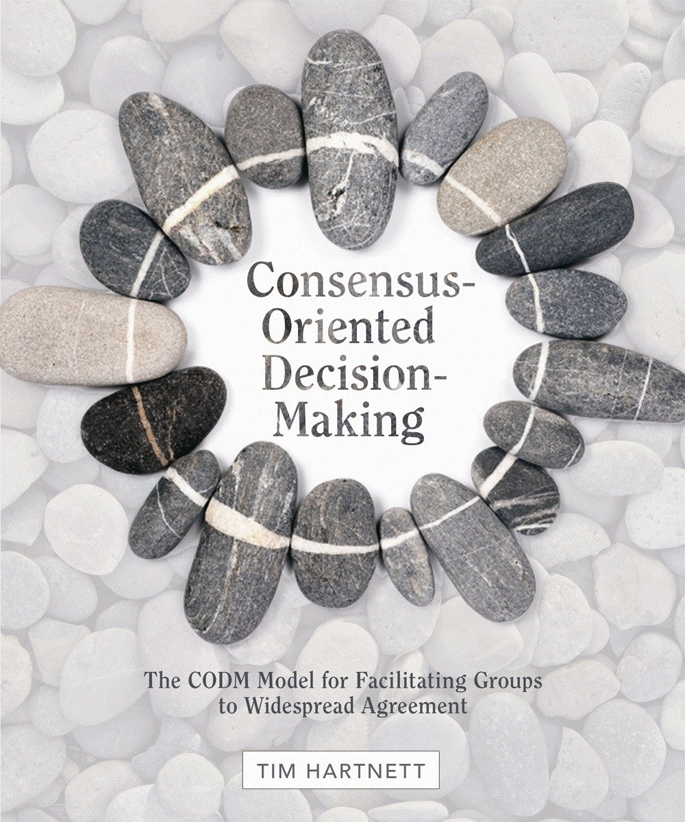 Consensus Oriented Decision Making The Codm Model For Facilitating