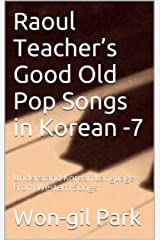 Raoul Teacher's Good Old Pop Songs in Korean -7: Understand Korean Language From Western Songs Kindle Edition