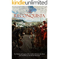 The Reconquista: The History and Legacy of the Conflicts Between the Moors and Christians on the Iberian Peninsula (English Edition)