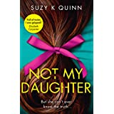 Not My Daughter: An absolutely gripping and unputdownable psychological thriller, from the New York Times bestselling author