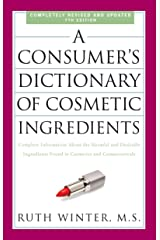 A Consumer's Dictionary of Cosmetic Ingredients, 7th Edition: Complete Information About the Harmful and Desirable Ingredients Found in Cosmetics and Cosmeceuticals Paperback