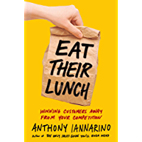 Eat Their Lunch: Winning Customers Away from Your Competition (English Edition)