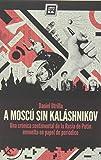 A Moscú sin Kalashnikov: Una crónica sentimental de la Rusia de Putin envuelta en papel de periódico (Varios)