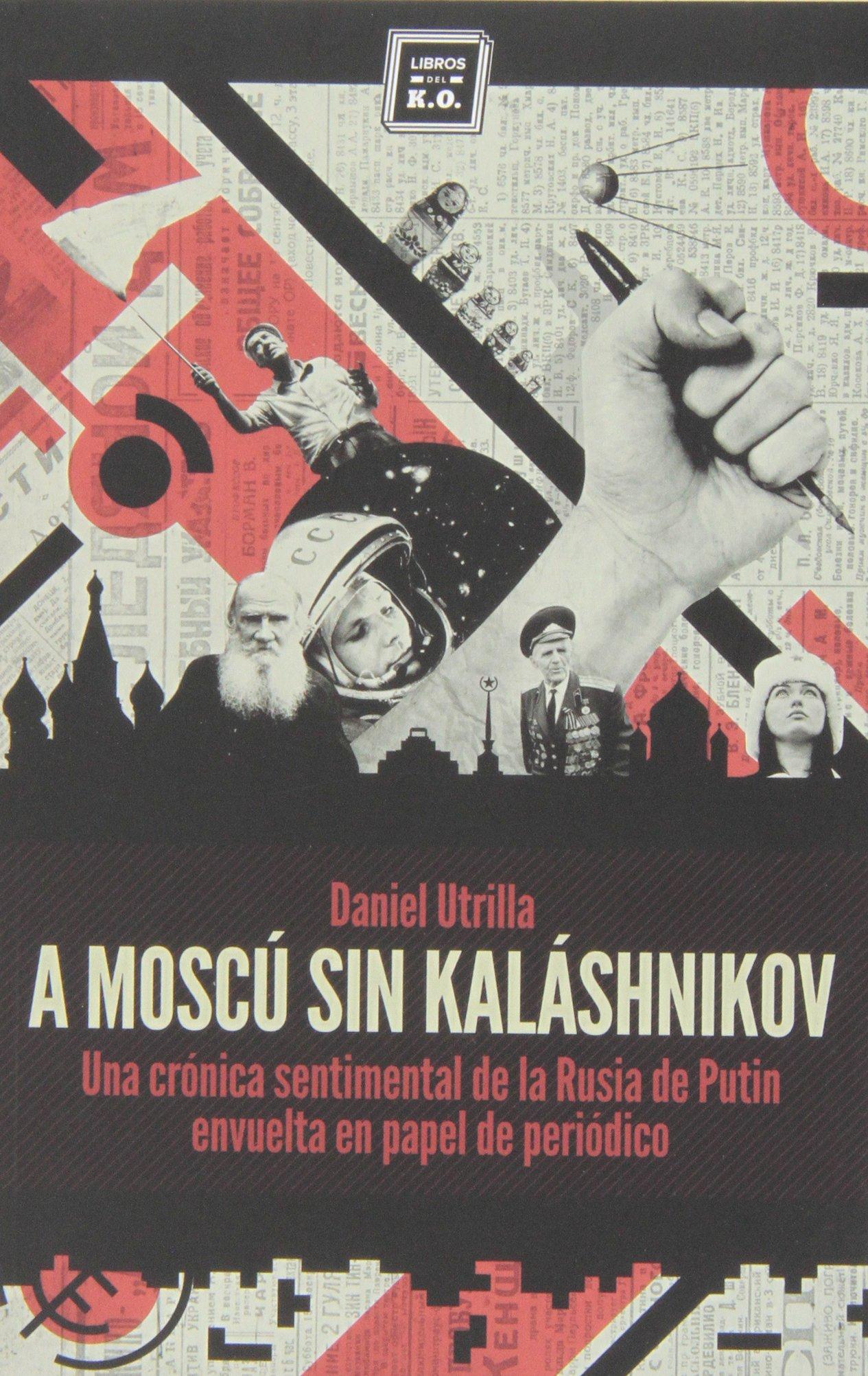 A Moscú sin Kalashnikov: Una crónica sentimental de la Rusia de Putin envuelta en papel de periódico: Memoria sentimental de la Rusia de Putin envuelta en papel d VARIOS: Amazon.es: Utrilla, Daniel: