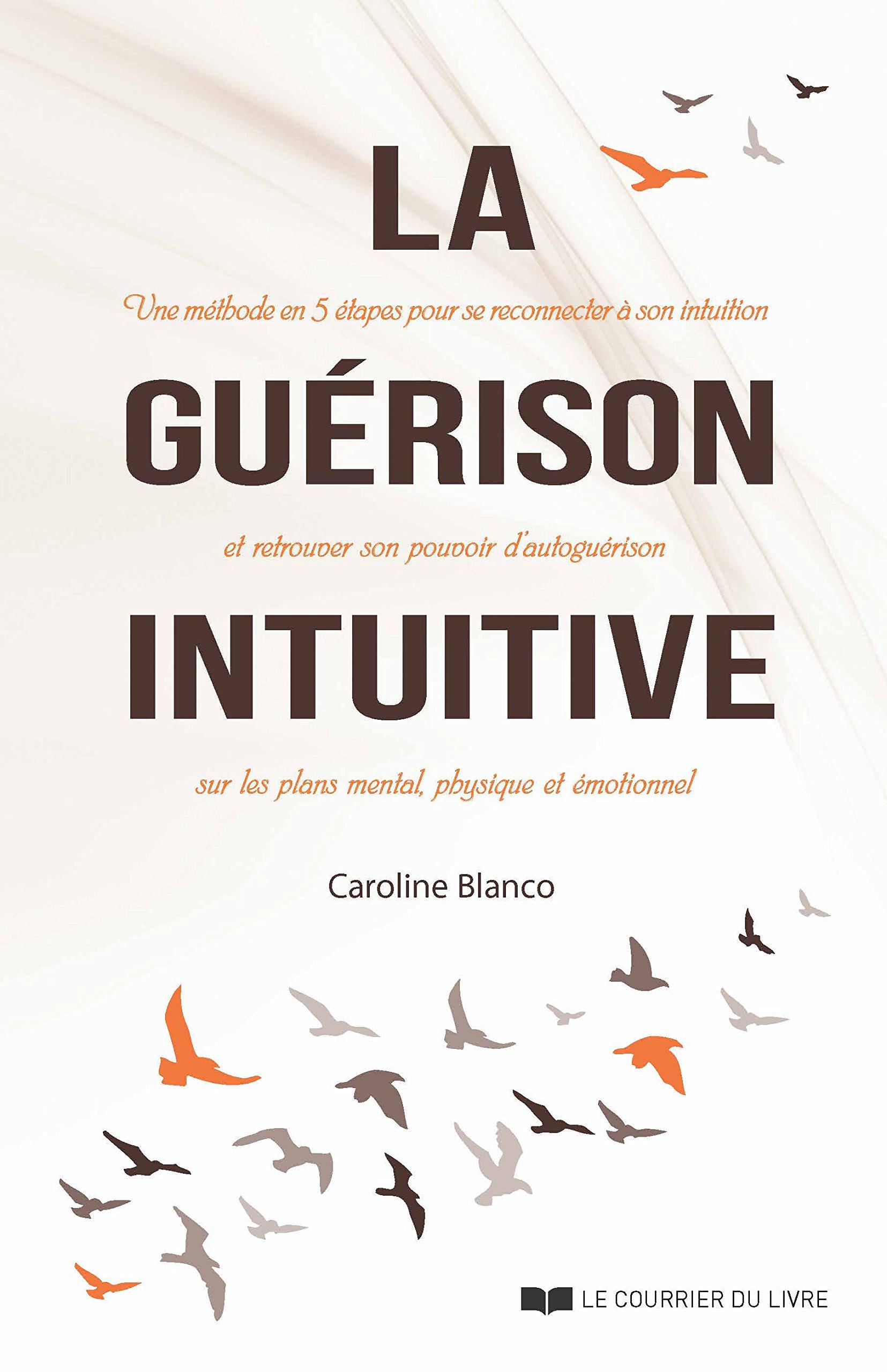 La guérison intuitive : Une méthode en cinq étapes pour se reconnecter à  son intuition et retrouver son pouvoir d'autoguérison sur les plans mental,  ...