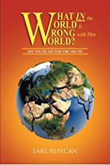 What IN the World is Wrong with This World? : Are you Ready for the Truth? Kindle Edition