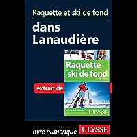 Raquette et ski de fond dans Lanaudière (French Edition)