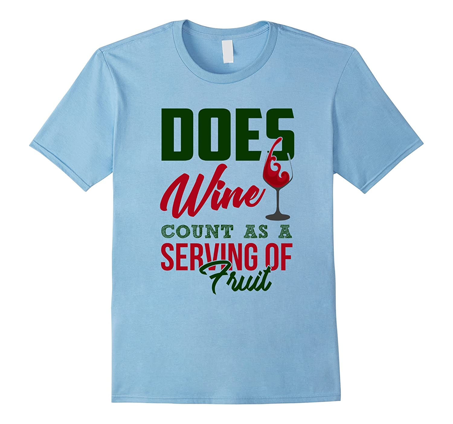 Does Wine Count As A Serving Of Fruit Wine Saying T-Shirt-FL