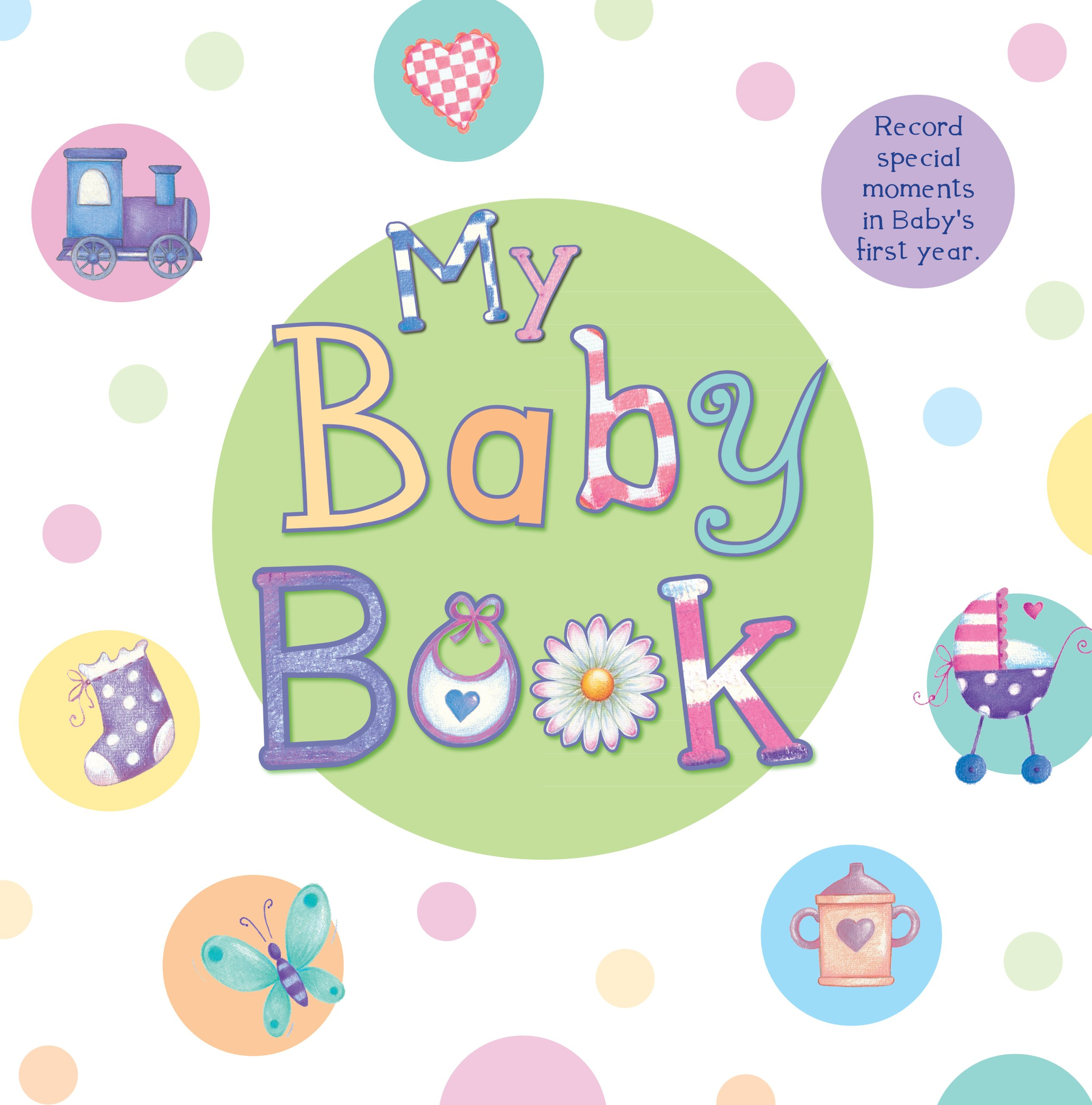 My Baby Book Record Special Moments In Babys First Year Baby